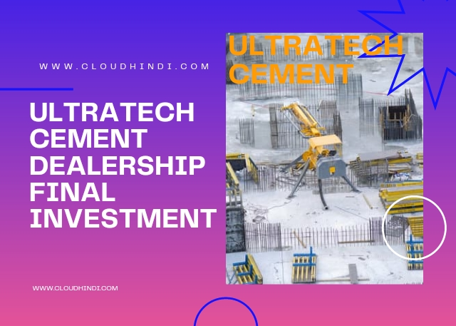 Investment - ultratech cement dealership cost.